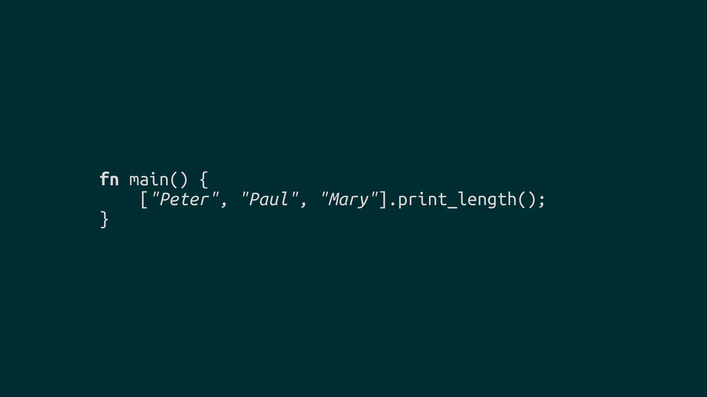 "fn main() { [""Peter"", ""Paul"", ""Mary""].print_len..."