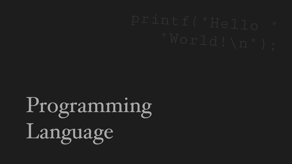 "Programming Language printf(""Hello "" ""World!\n""..."