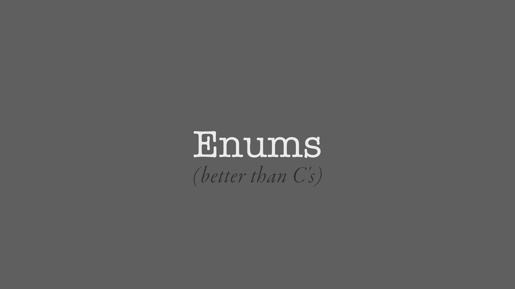 Enums (better than C's)