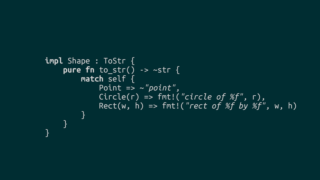 impl Shape : ToStr { pure fn to_str() -> ~str {...
