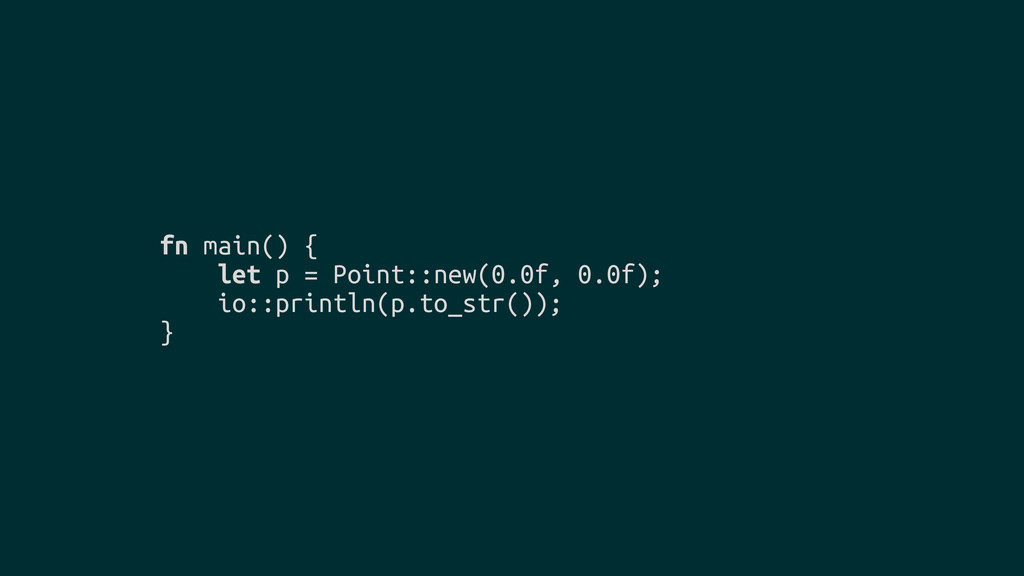 fn main() { let p = Point::new(0.0f, 0.0f); io:...