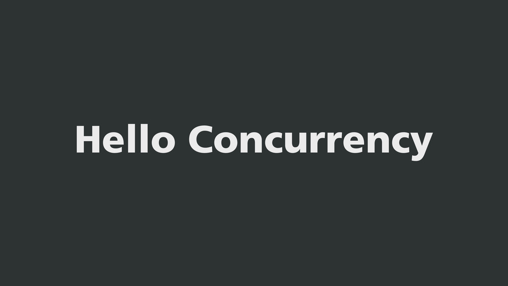 Hello Concurrency