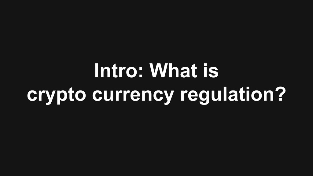 Intro: What is crypto currency regulation?