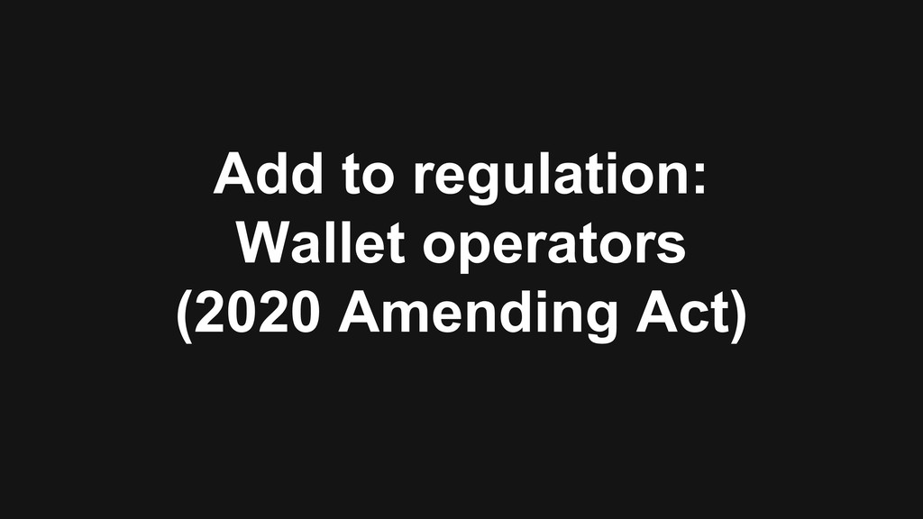 Add to regulation: Wallet operators (2020 Amend...
