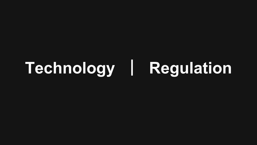 Technology  Regulation