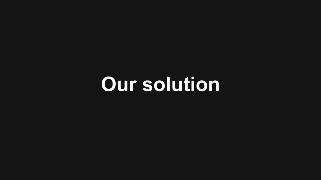 Our solution