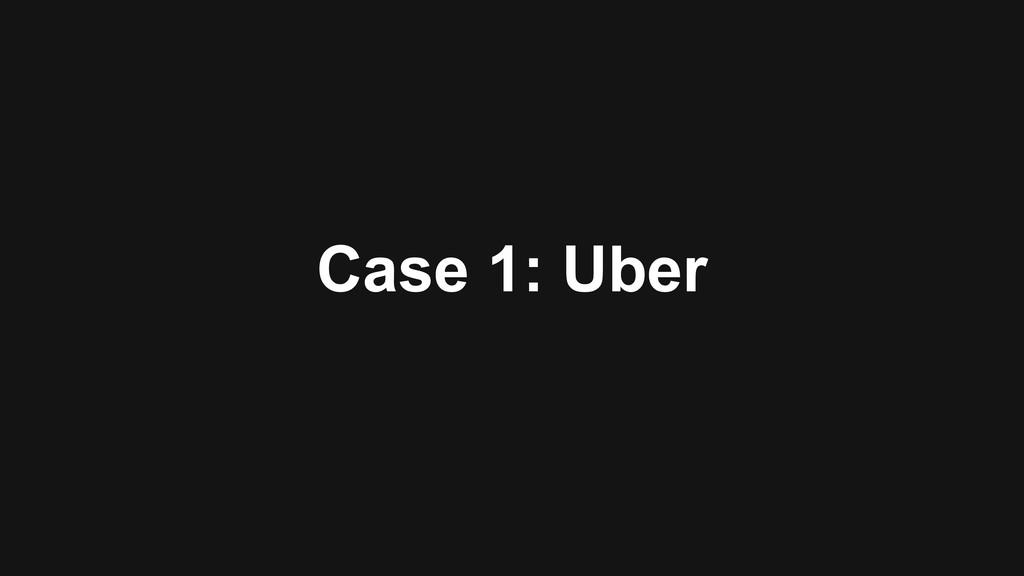 Case 1: Uber