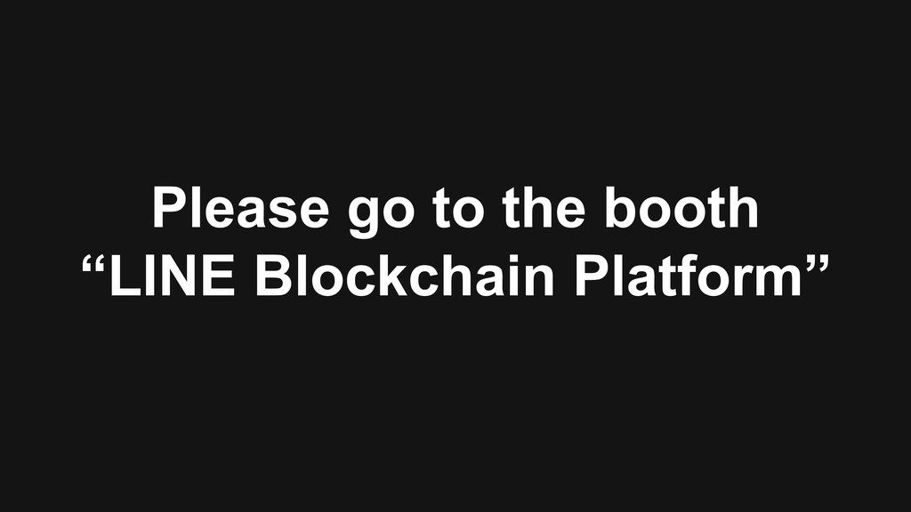 "Please go to the booth ""LINE Blockchain Platfor..."