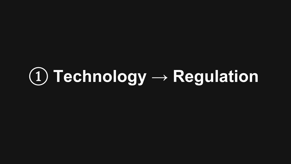 ① Technology → Regulation