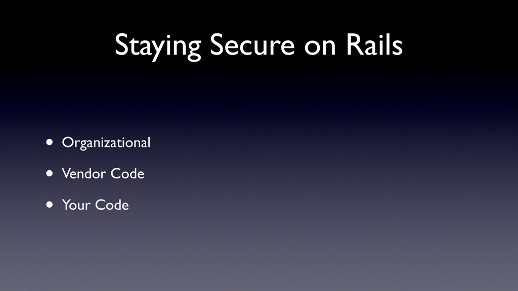 Staying Secure on Rails • Organizational • Vend...