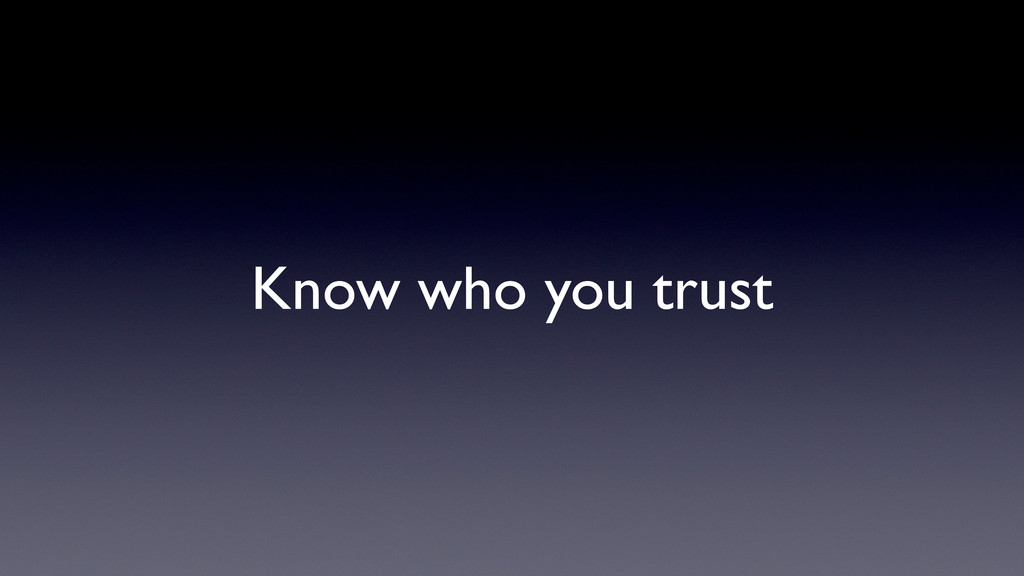 Know who you trust