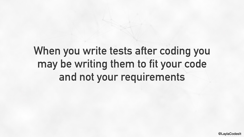 @LaylaCodesIt When you write tests after coding...