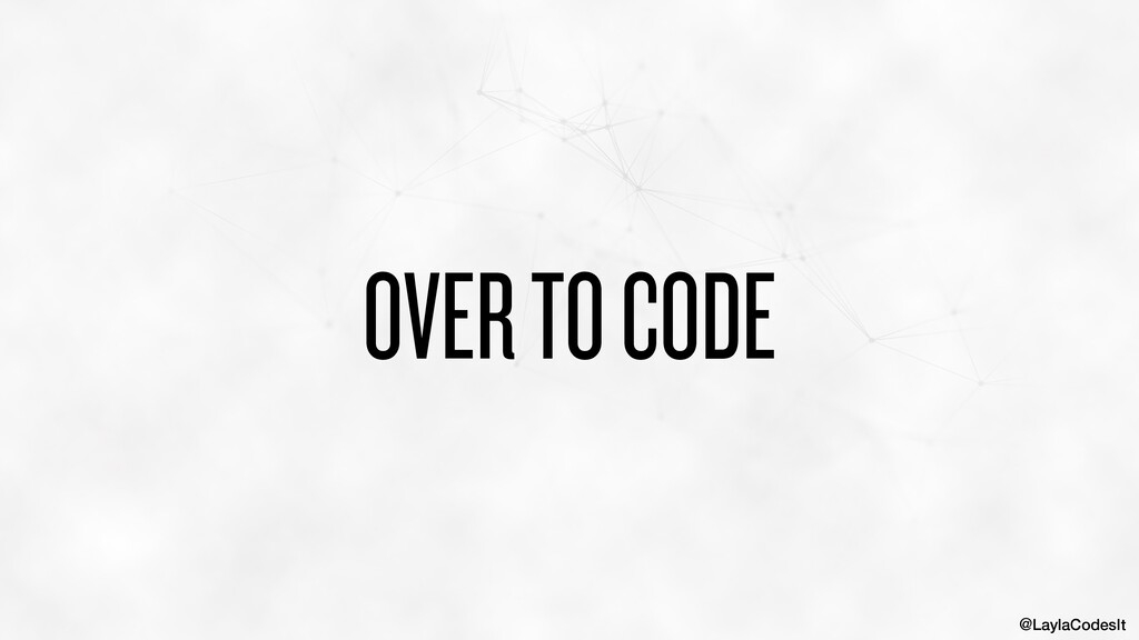 @LaylaCodesIt OVER TO CODE