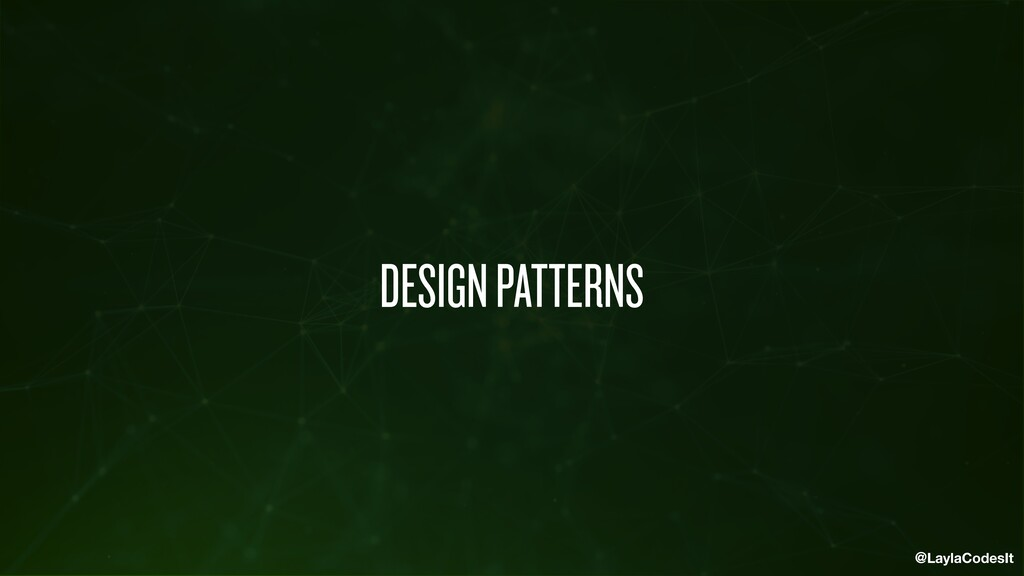 @LaylaCodesIt DESIGN PATTERNS