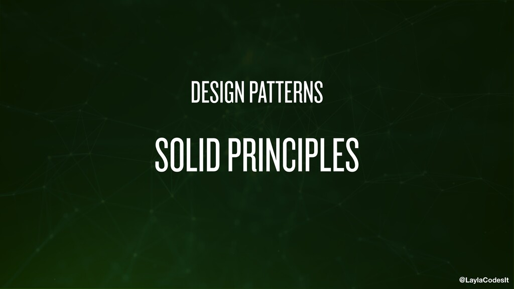 @LaylaCodesIt DESIGN PATTERNS SOLID PRINCIPLES