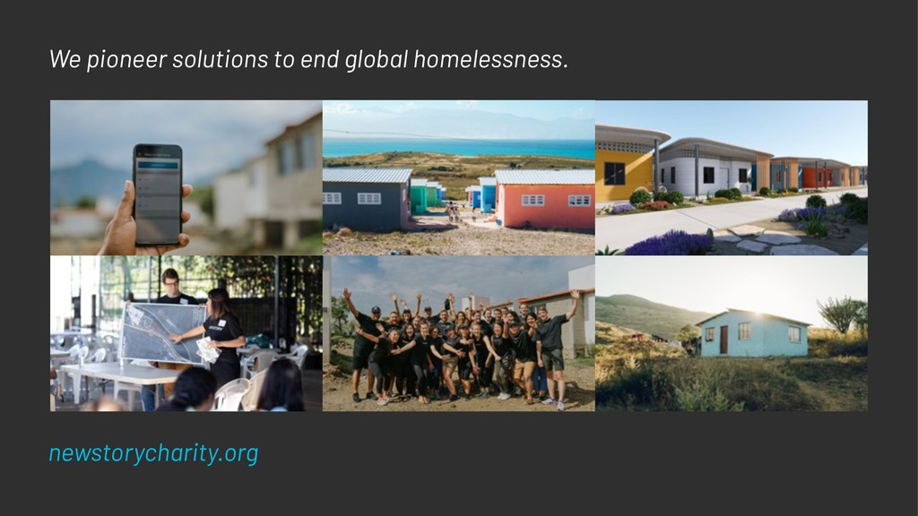 We pioneer solutions to end global homelessness...