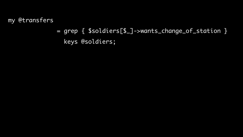 my @transfers = grep { $soldiers[$_]->wants_cha...