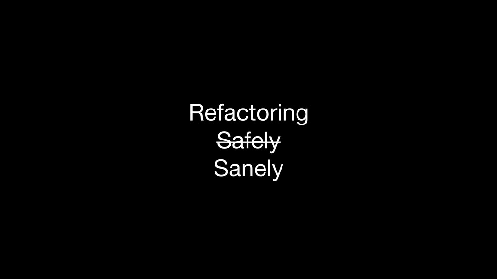 Refactoring  Safely  Sanely