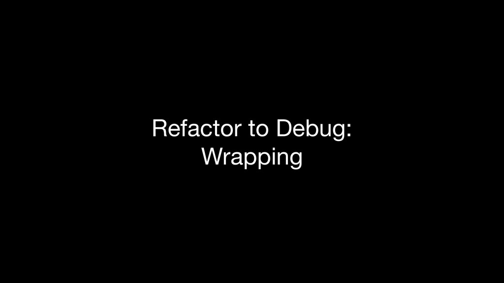 Refactor to Debug: