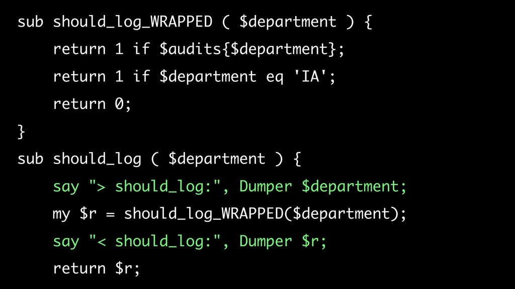 sub should_log_WRAPPED ( $department ) { return...