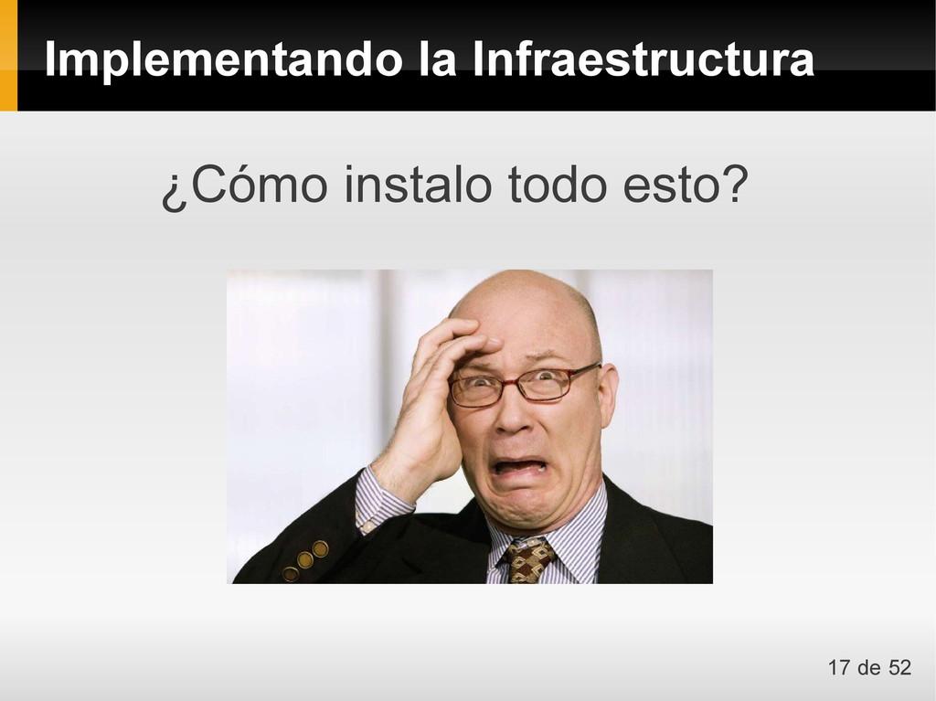 Implementando la Infraestructura ¿Cómo instalo ...