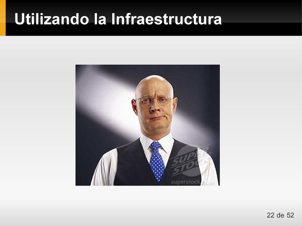 Utilizando la Infraestructura 22 de 52