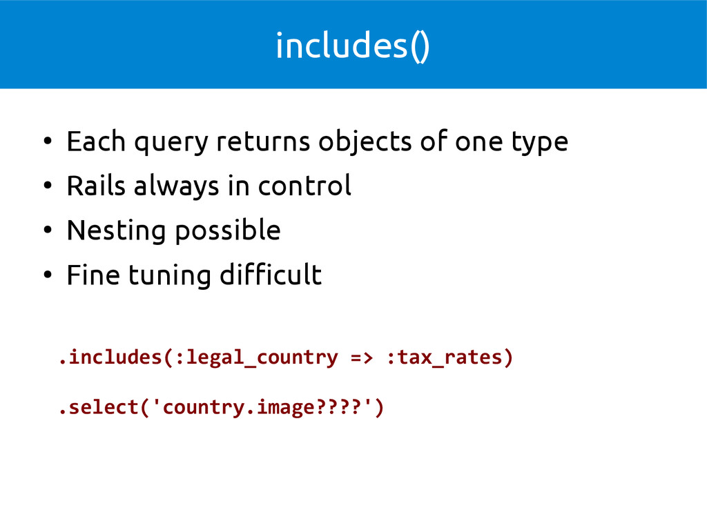 includes() ● Each query returns objects of one ...
