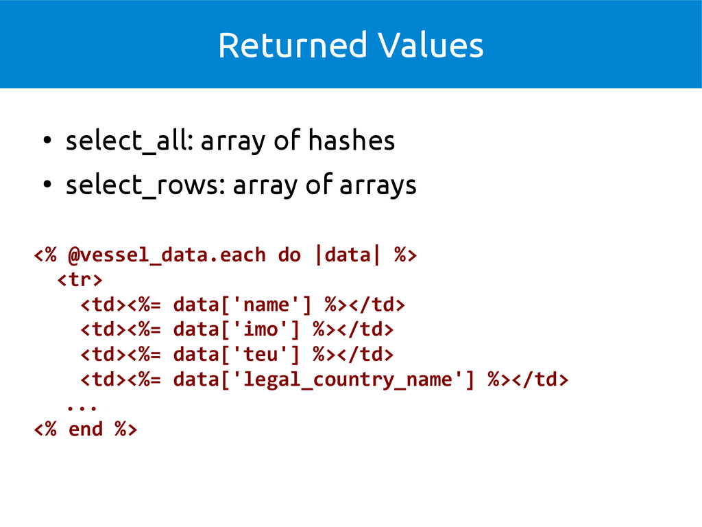 Returned Values ● select_all: array of hashes ●...