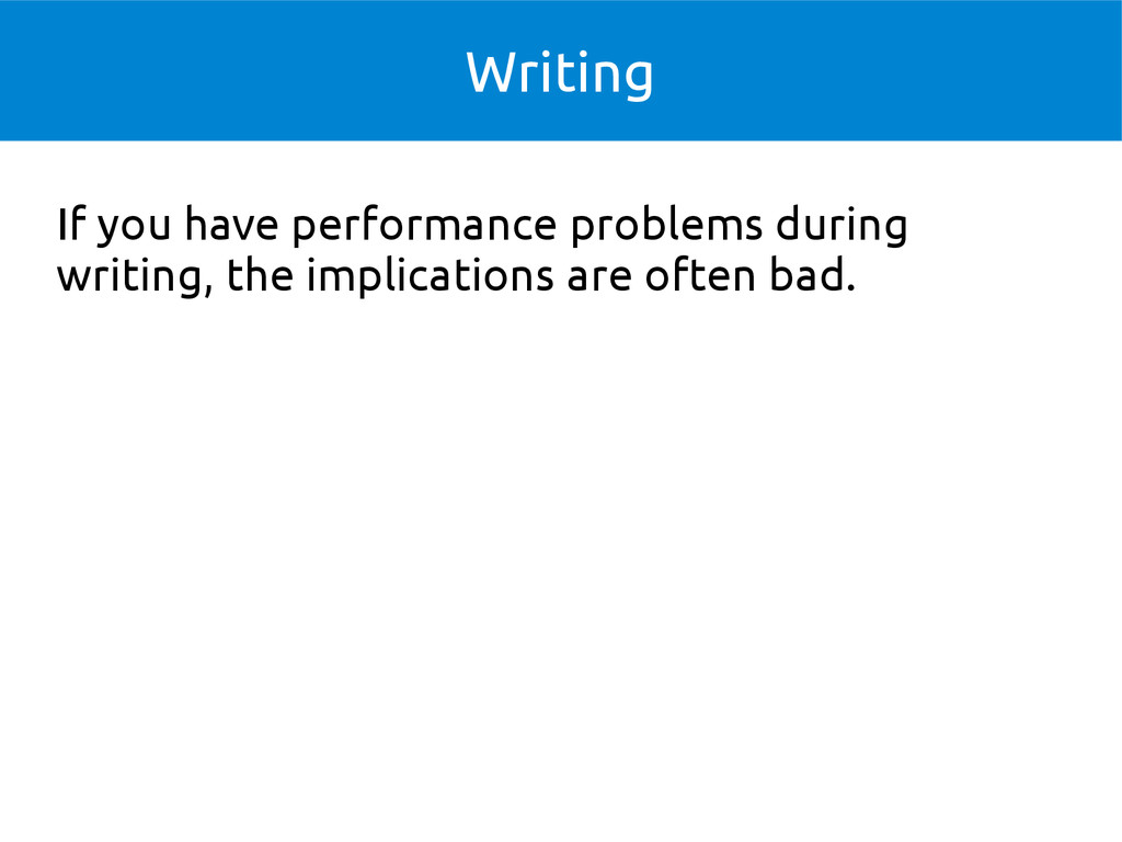 Writing If you have performance problems during...