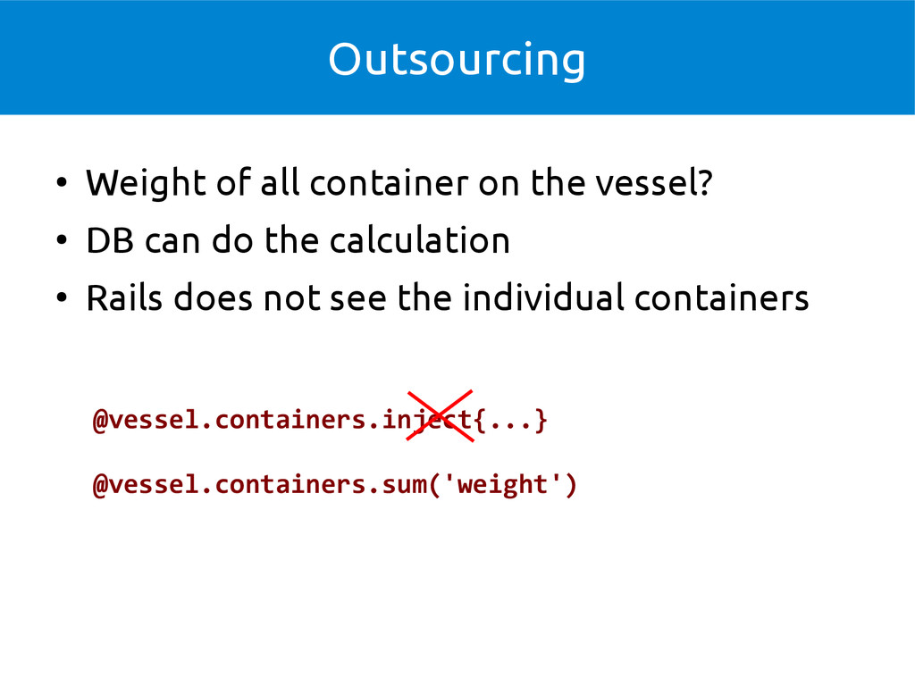 Outsourcing ● Weight of all container on the ve...
