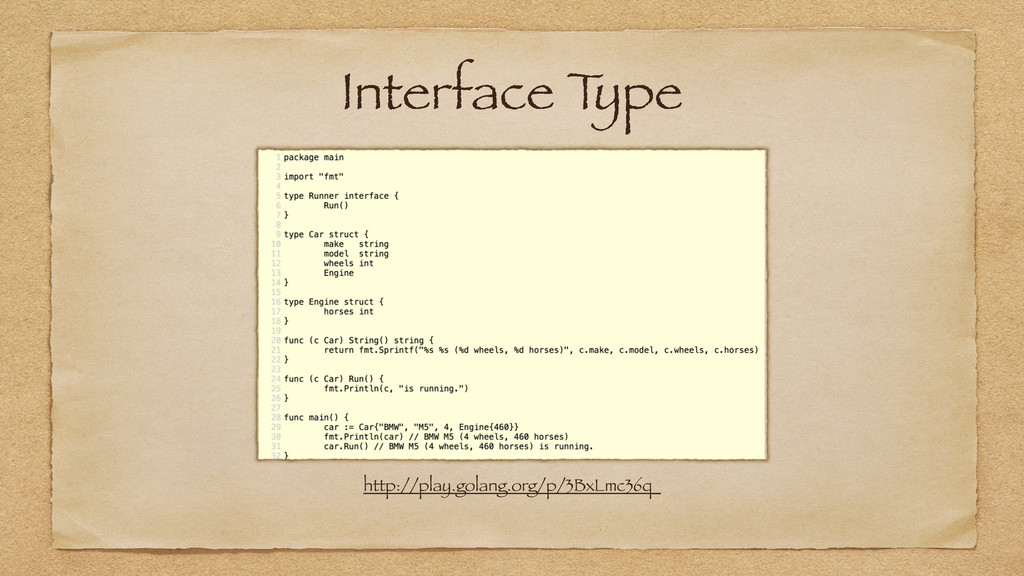 Interface T ype http://play.golang.org/p/3BxLmc...