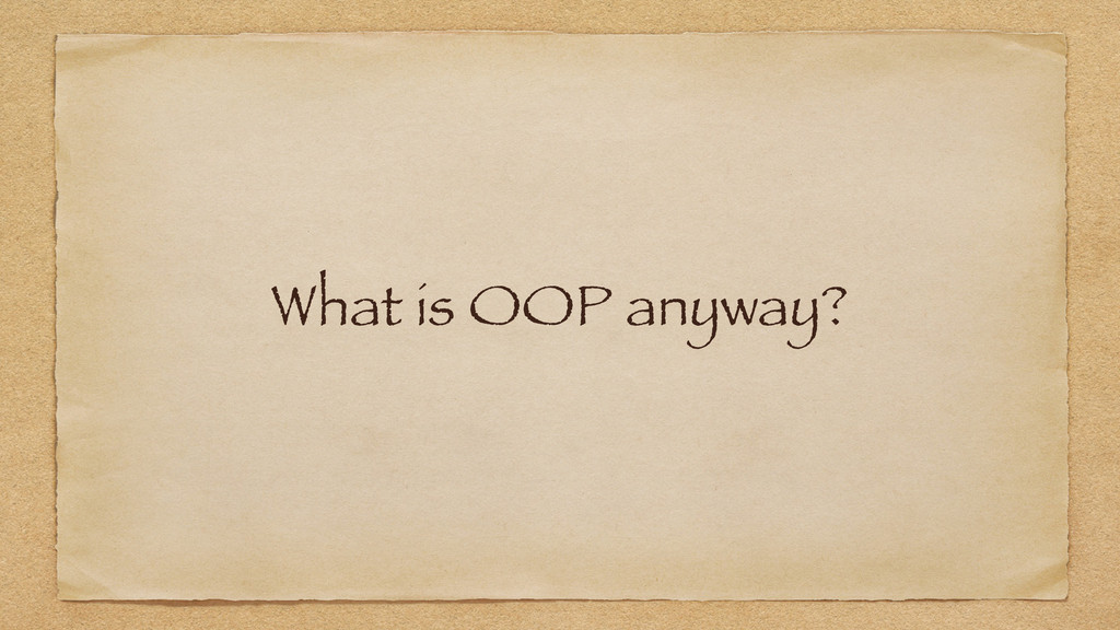 What is OOP anyway?