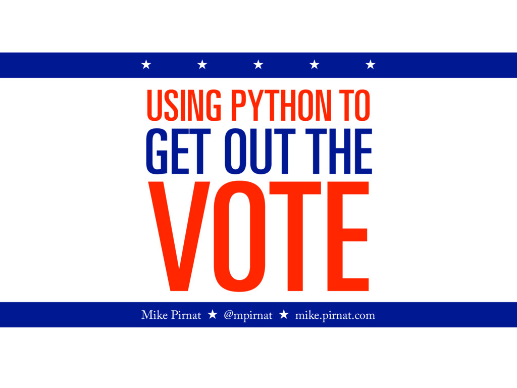 VOTE USING PYTHON TO GET OUT THE Mike Pirnat ž ...
