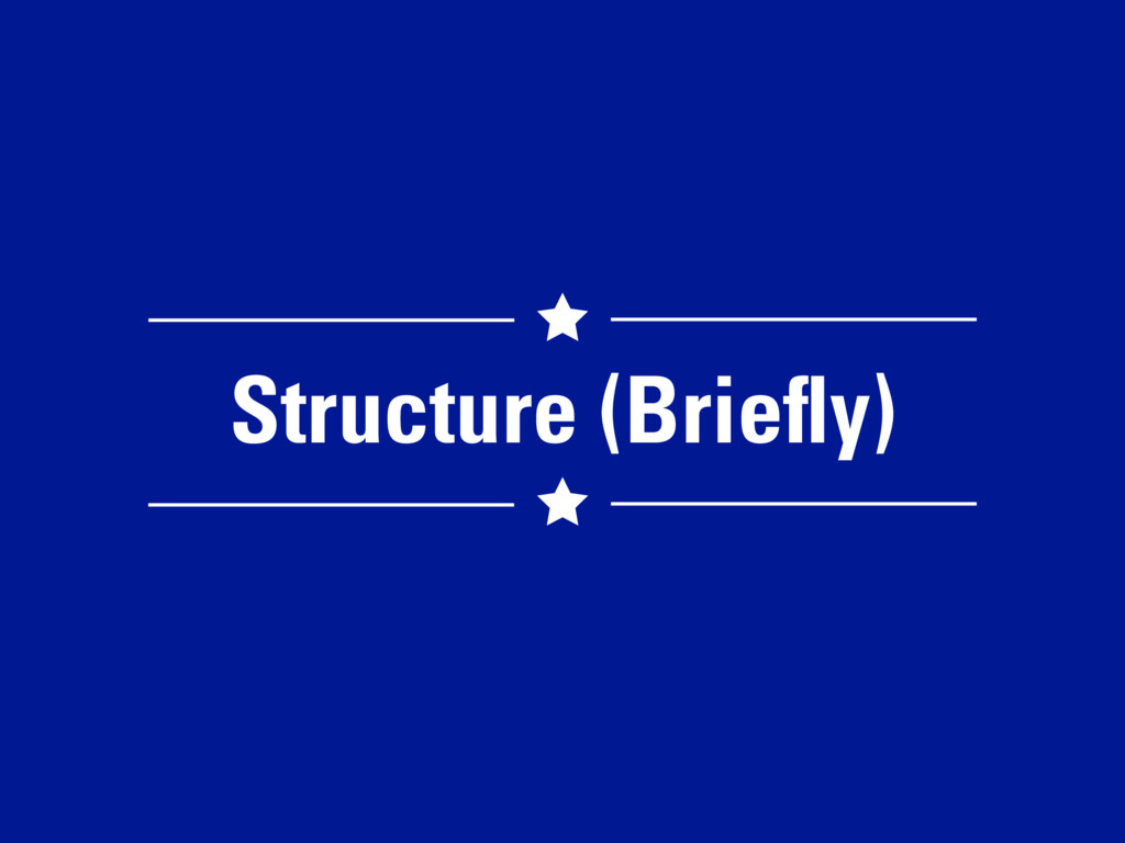 Structure (Briefly)