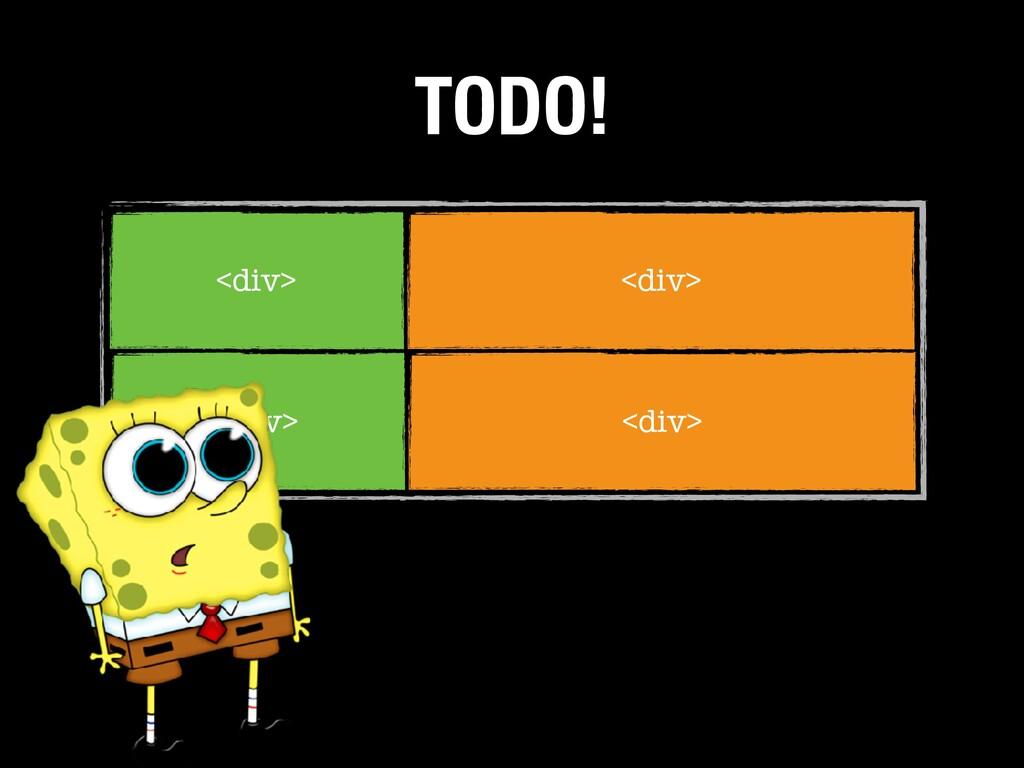 <div> <div> <div> <div> TODO!