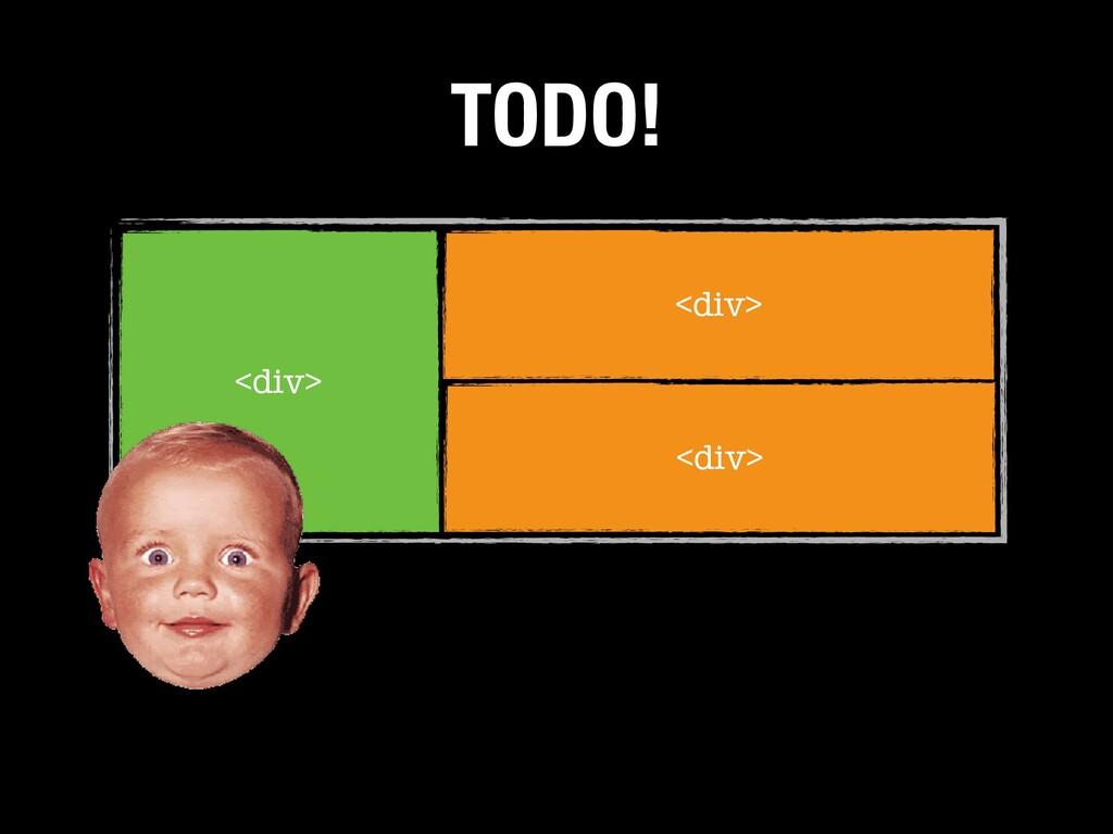 <div> <div> <div> TODO!