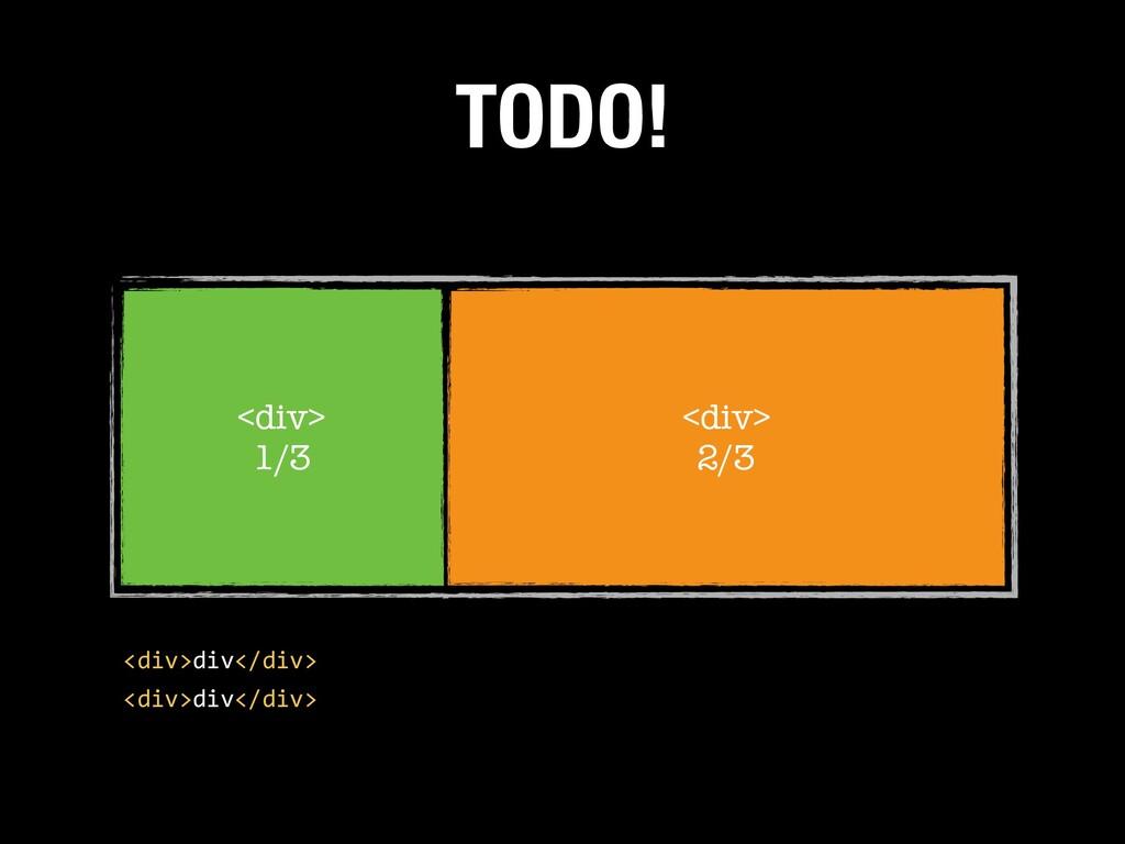 <div> 1/3 <div> 2/3 TODO! <div>div</div> <div>d...