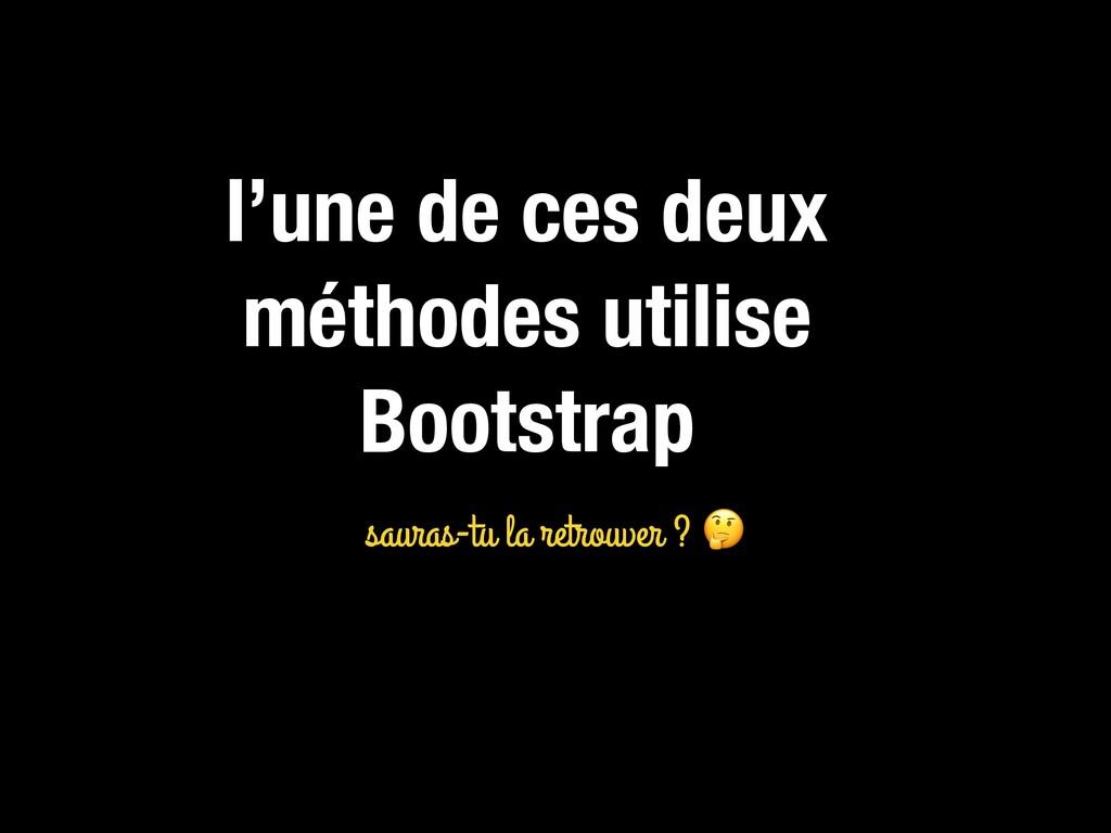 l'une de ces deux méthodes utilise Bootstrap sa...