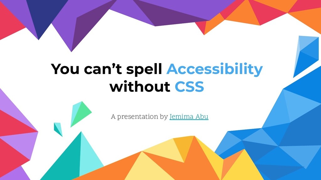 You can't spell Accessibility without CSS A pre...