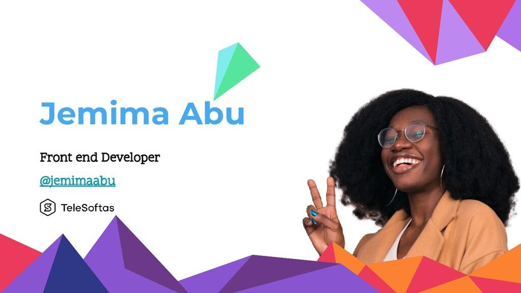 Jemima Abu 2 Front end Developer @jemimaabu