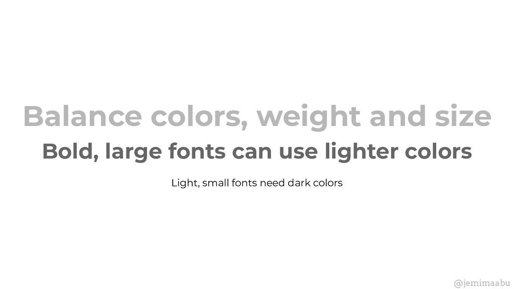 Balance colors, weight and size Bold, large fon...