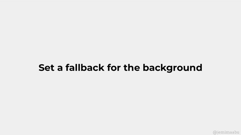 Set a fallback for the background @jemimaabu