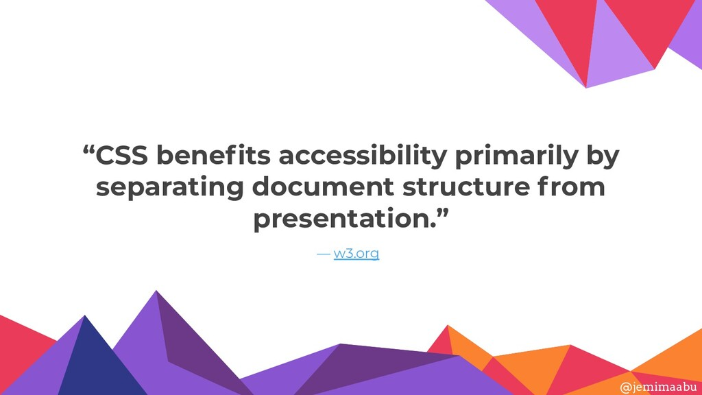 """""""CSS benefits accessibility primarily by separat..."""