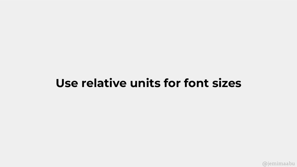 Use relative units for font sizes @jemimaabu