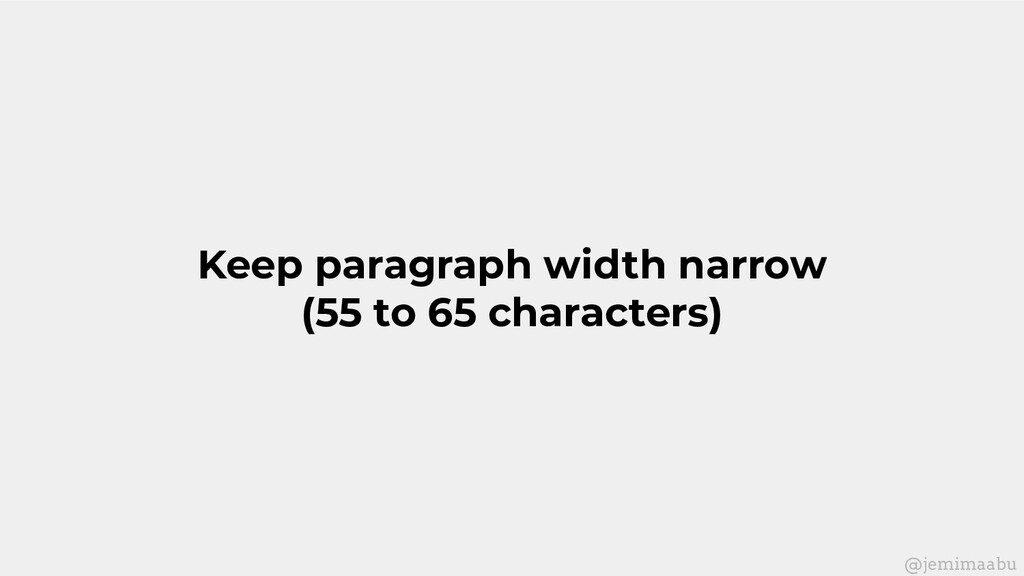 Keep paragraph width narrow (55 to 65 character...
