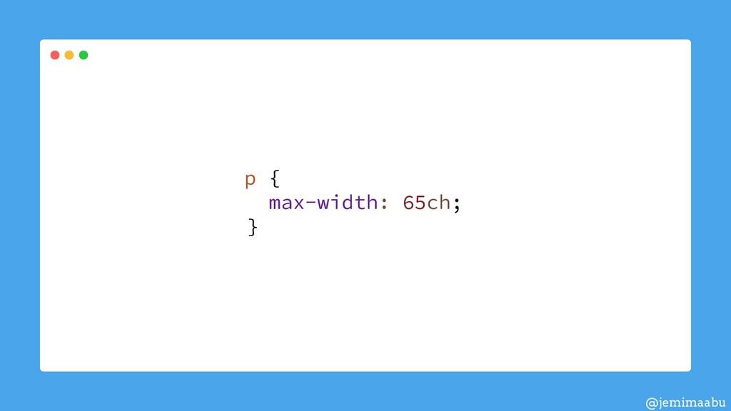 p { max-width: 65ch; } @jemimaabu