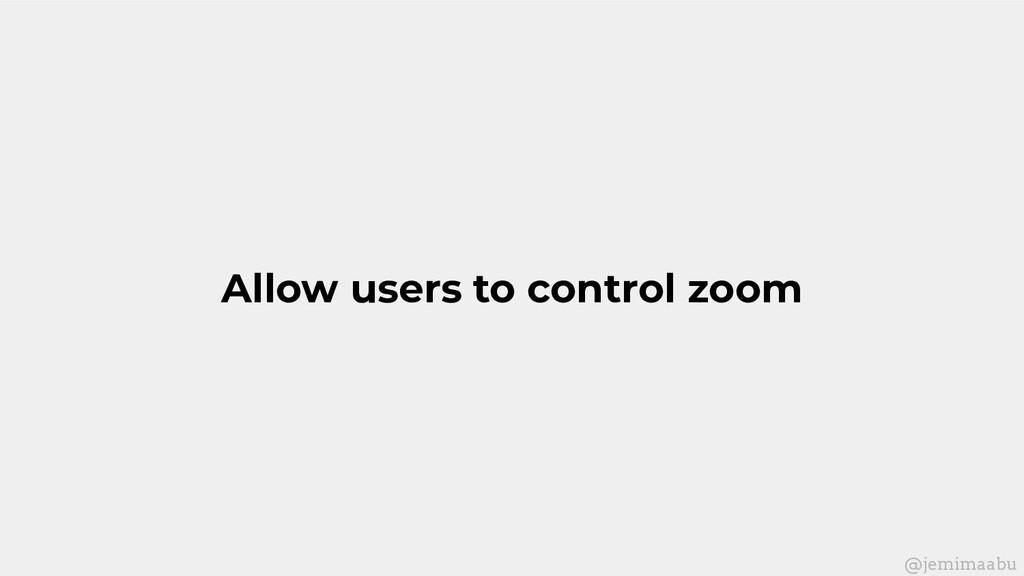 Allow users to control zoom @jemimaabu