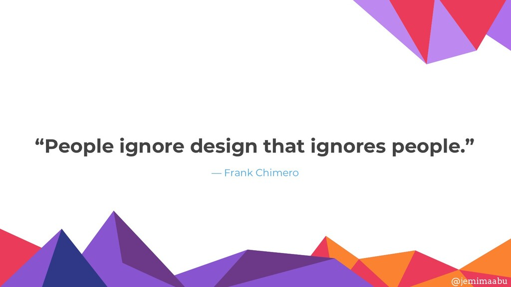 """""""People ignore design that ignores people."""" — F..."""
