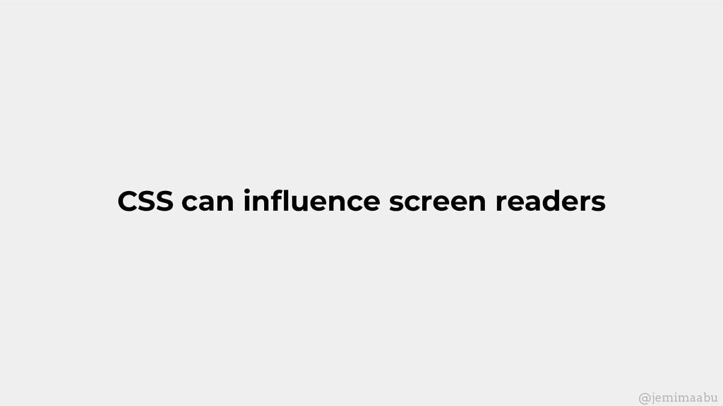 CSS can influence screen readers @jemimaabu