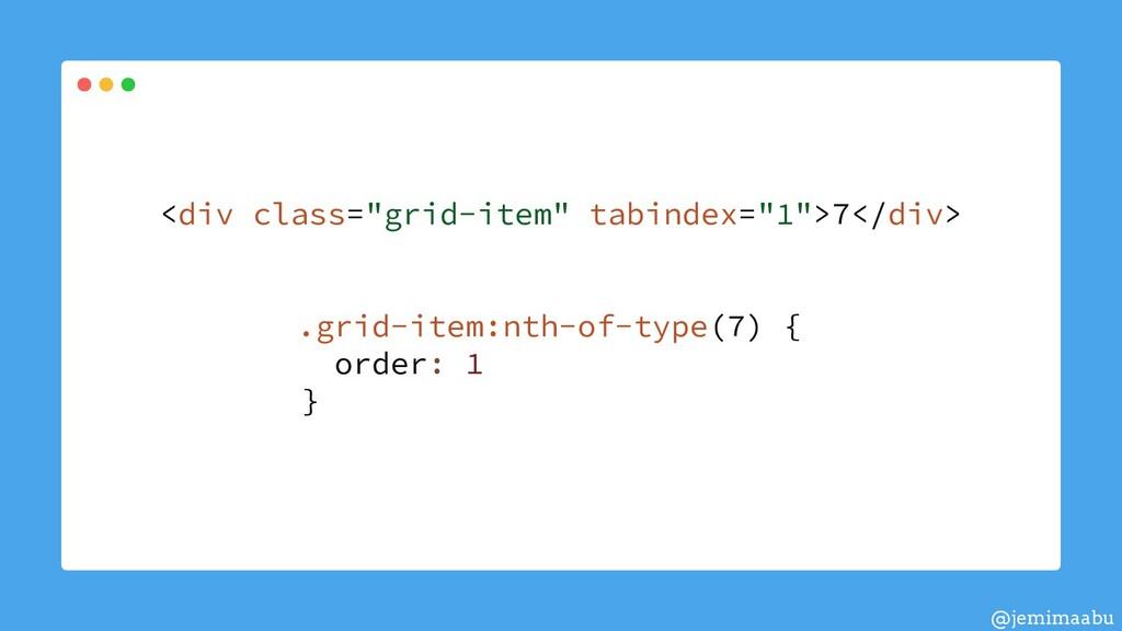 .grid-item:nth-of-type(7) { order: 1 } <div cla...